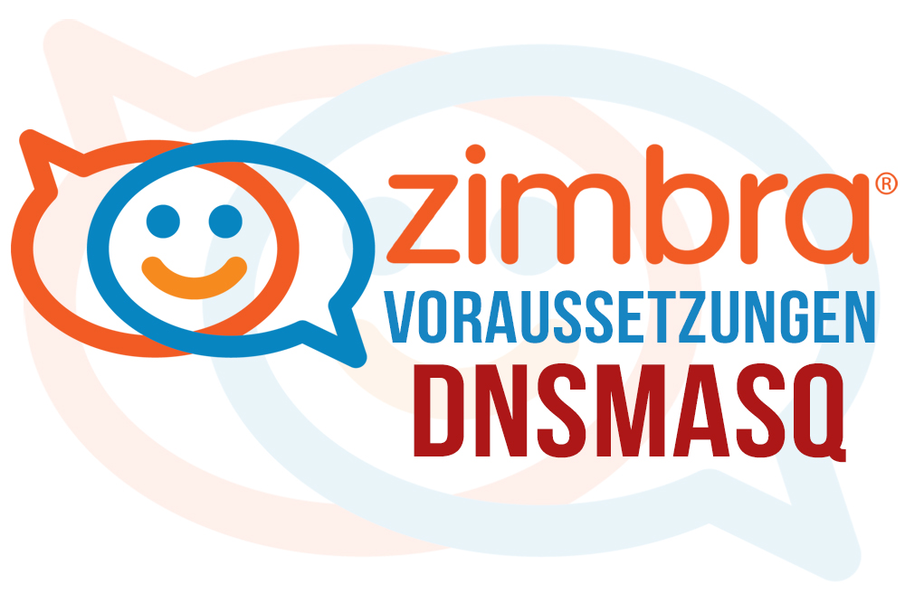 Zimbra Collaboration 8.6 – Voraussetzungen - DNSMasq